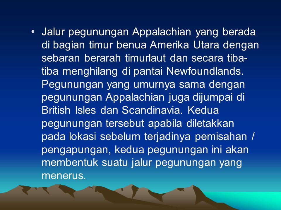 Jalur pegunungan Appalachian yang berada di bagian timur benua Amerika Utara dengan sebaran berarah timurlaut dan secara tiba-tiba menghilang di pantai Newfoundlands.