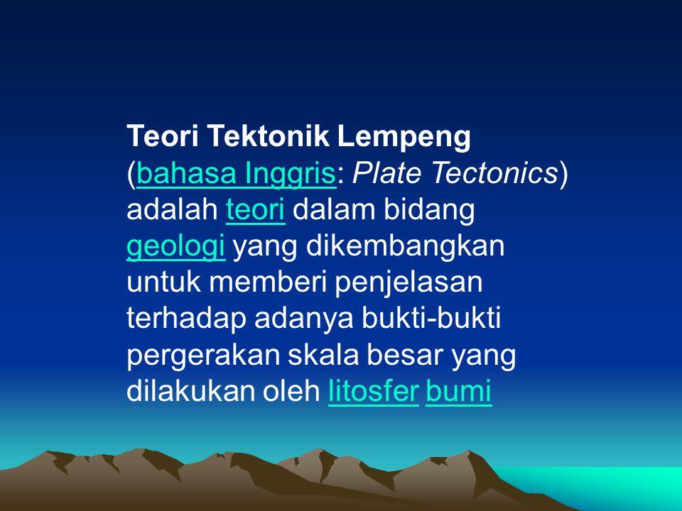Teori Tektonik Lempeng (bahasa Inggris: Plate Tectonics) adalah teori dalam bidang geologi yang dikembangkan untuk memberi penjelasan terhadap adanya bukti-bukti pergerakan skala besar yang dilakukan oleh litosfer bumi