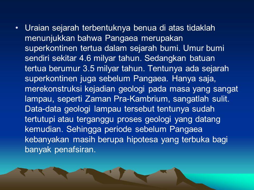 Uraian sejarah terbentuknya benua di atas tidaklah menunjukkan bahwa Pangaea merupakan superkontinen tertua dalam sejarah bumi.