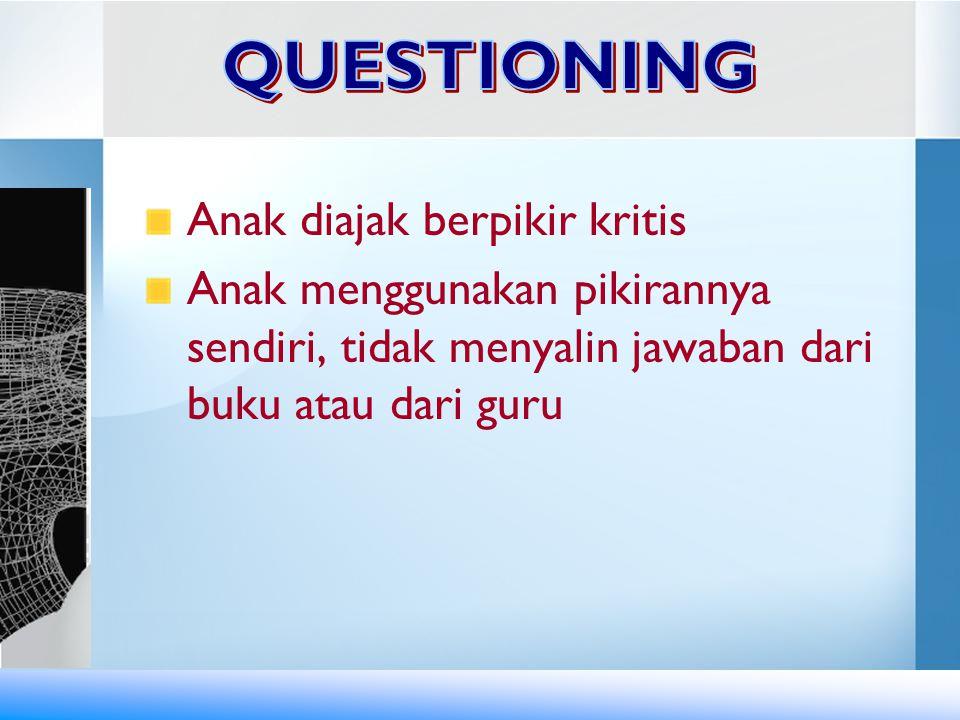 QUESTIONING Anak diajak berpikir kritis.