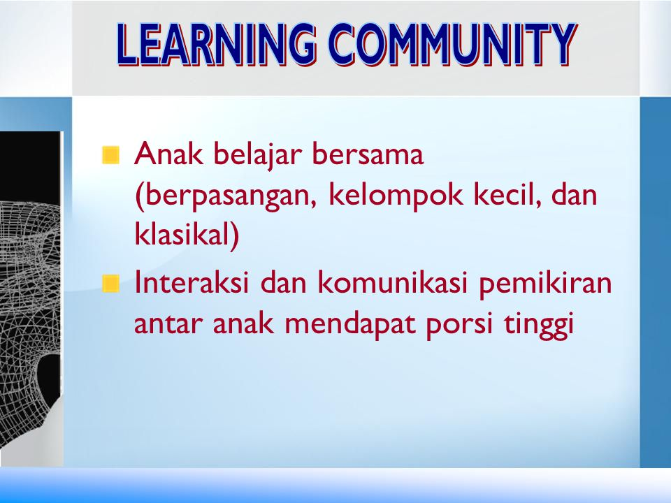 LEARNING COMMUNITY Anak belajar bersama (berpasangan, kelompok kecil, dan klasikal)