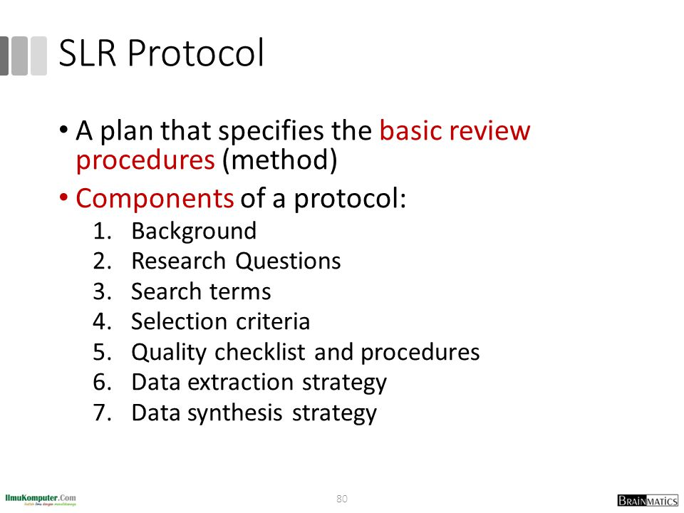 SLR Protocol A plan that specifies the basic review procedures (method) Components of a protocol: