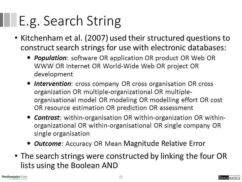 E.g. Search String Kitchenham et al. (2007) used their structured questions to construct search strings for use with electronic databases: