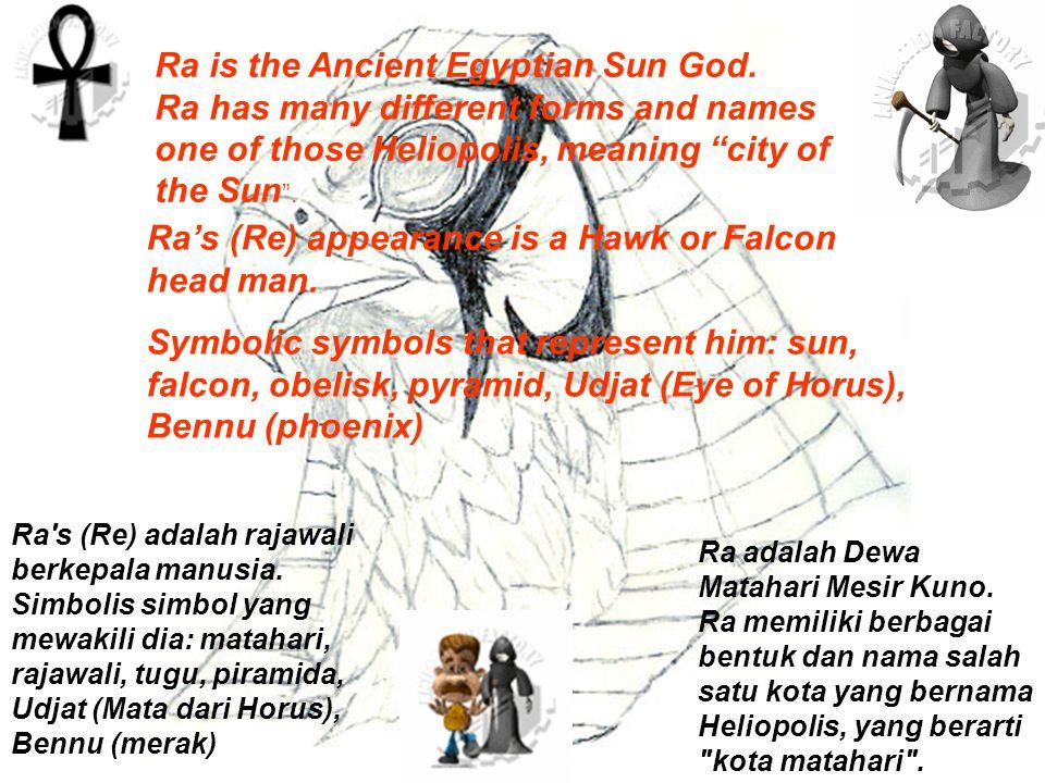 Ra is the Ancient Egyptian Sun God.