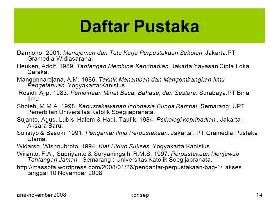 Daftar Pustaka Darmono. 2001. Manajemen dan Tata Kerja Perpustakaan Sekolah. Jakarta:PT Gramedia Widiasarana.