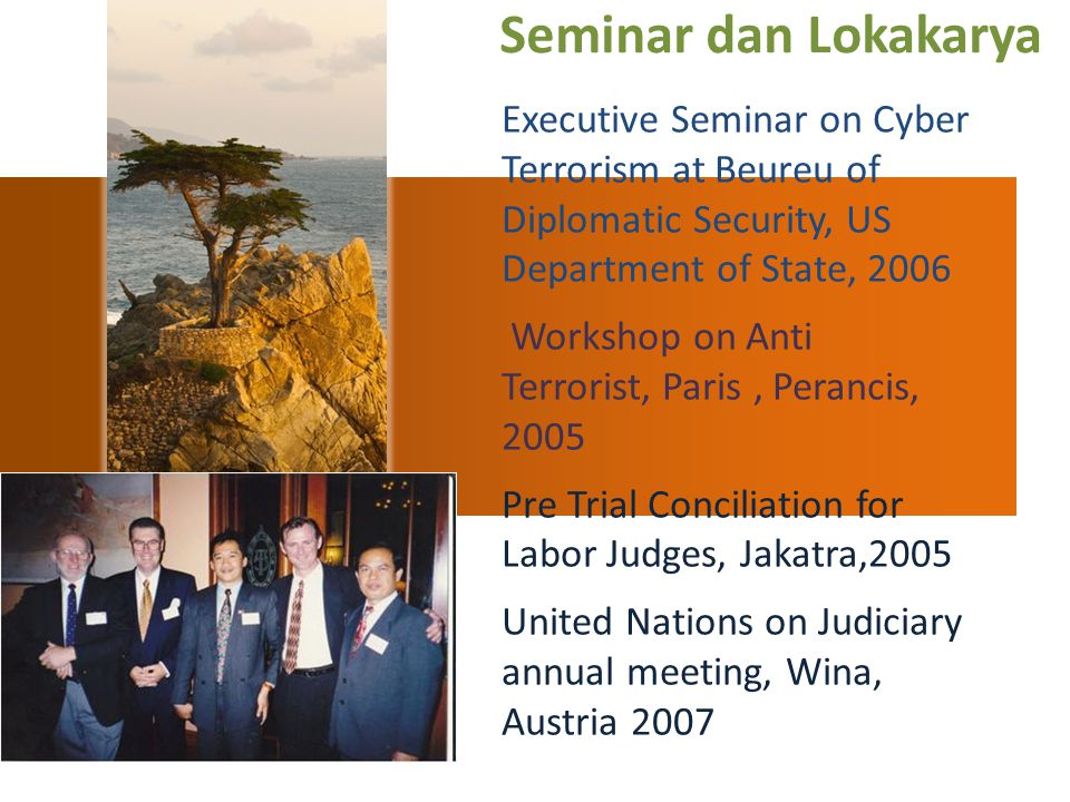 Seminar dan Lokakarya Executive Seminar on Cyber Terrorism at Beureu of Diplomatic Security, US Department of State, 2006.