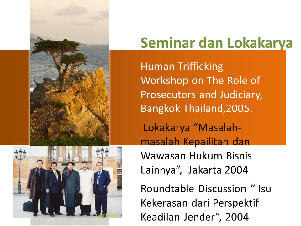 Seminar dan Lokakarya Human Trifficking Workshop on The Role of Prosecutors and Judiciary, Bangkok Thailand,2005.