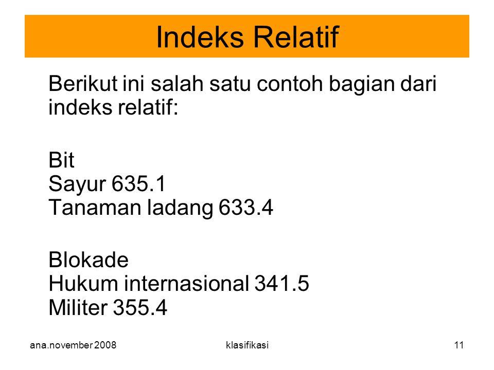 Indeks Relatif Berikut ini salah satu contoh bagian dari indeks relatif: Bit Sayur 635.1 Tanaman ladang 633.4.