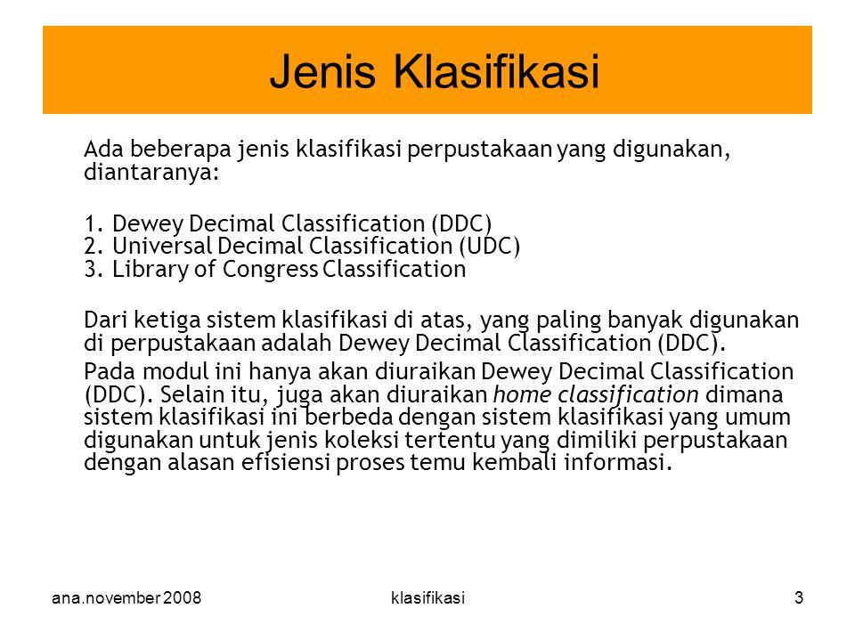Jenis Klasifikasi Ada beberapa jenis klasifikasi perpustakaan yang digunakan, diantaranya: