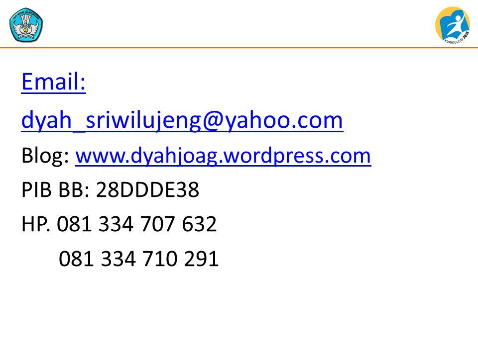 Email: dyah_sriwilujeng@yahoo.com. Blog: www.dyahjoag.wordpress.com. PIB BB: 28DDDE38. HP. 081 334 707 632.