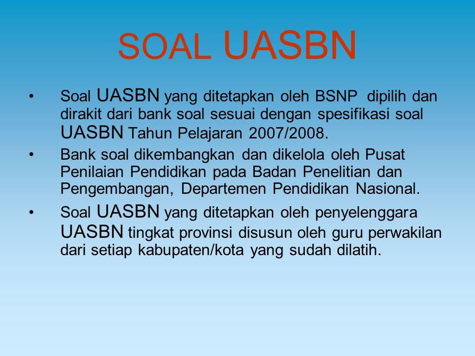 SOAL UASBN Soal UASBN yang ditetapkan oleh BSNP dipilih dan dirakit dari bank soal sesuai dengan spesifikasi soal UASBN Tahun Pelajaran 2007/2008.