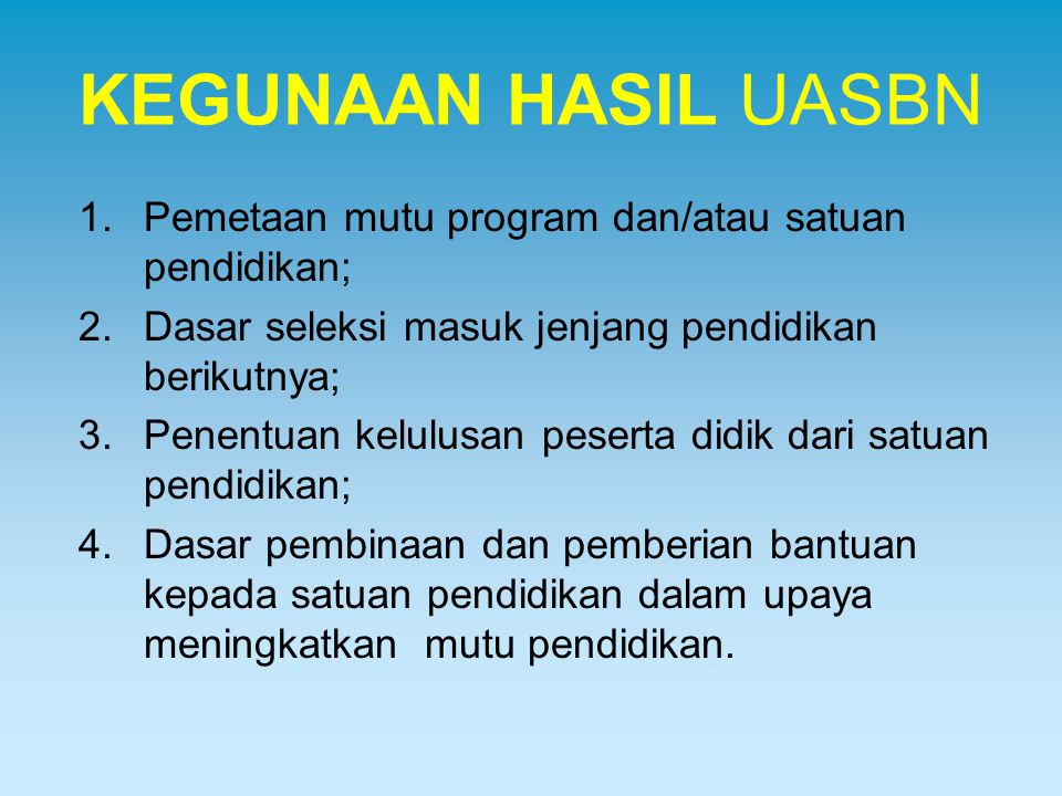 KEGUNAAN HASIL UASBN Pemetaan mutu program dan/atau satuan pendidikan;