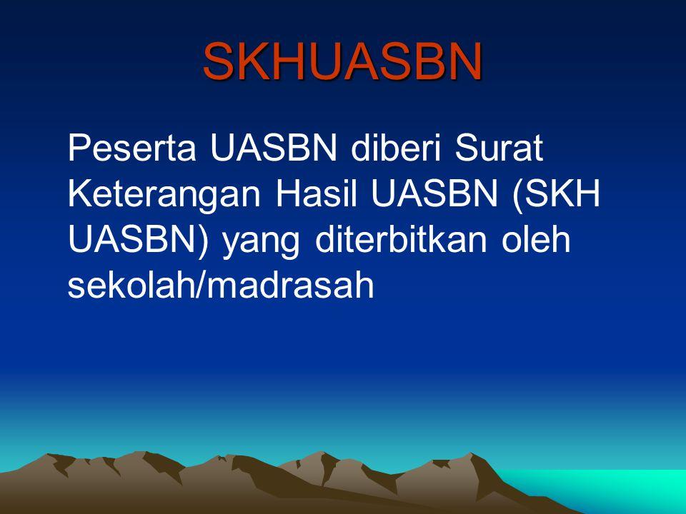 SKHUASBN Peserta UASBN diberi Surat Keterangan Hasil UASBN (SKH UASBN) yang diterbitkan oleh sekolah/madrasah.