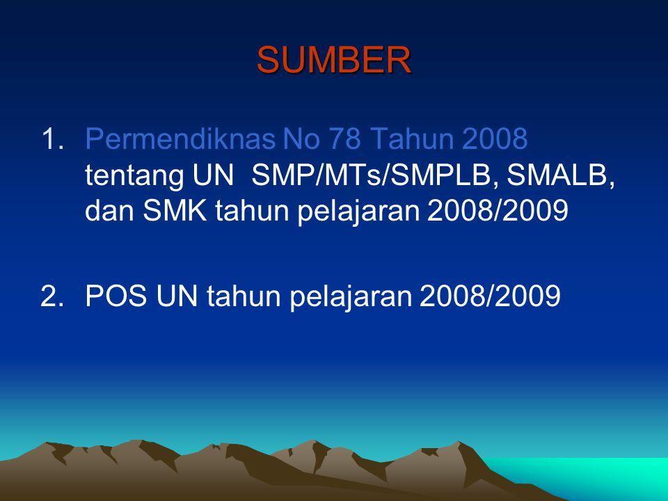 SUMBER Permendiknas No 78 Tahun 2008 tentang UN SMP/MTs/SMPLB, SMALB, dan SMK tahun pelajaran 2008/2009.