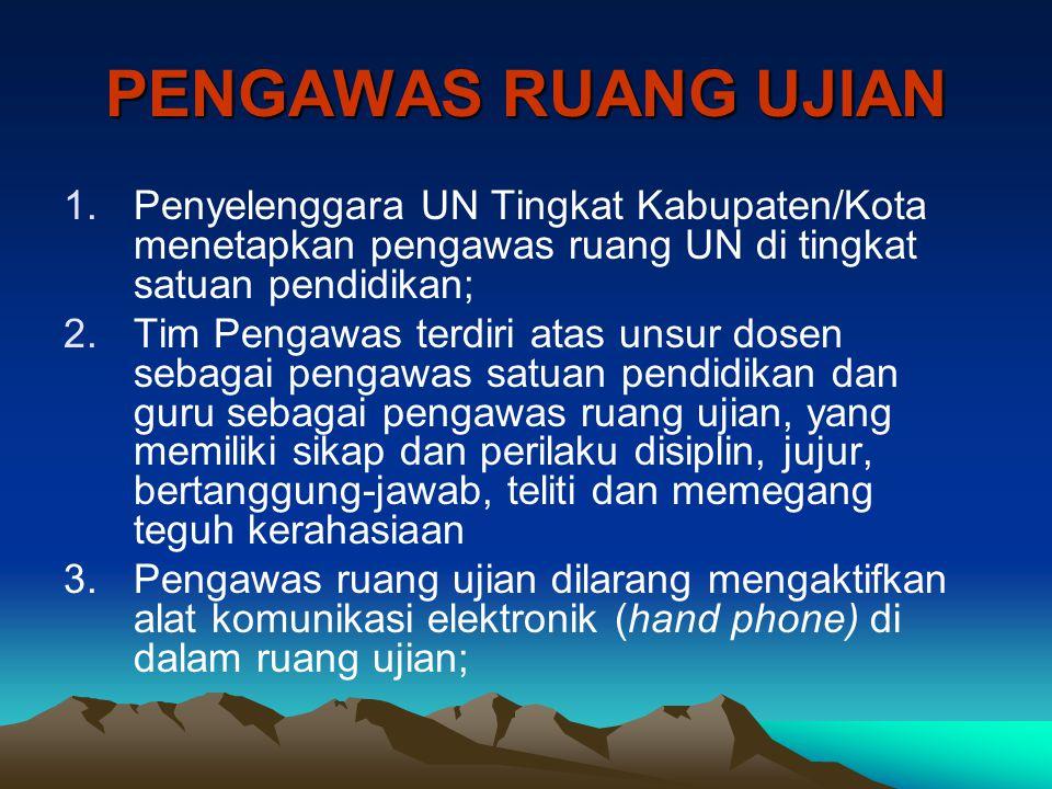 PENGAWAS RUANG UJIAN Penyelenggara UN Tingkat Kabupaten/Kota menetapkan pengawas ruang UN di tingkat satuan pendidikan;