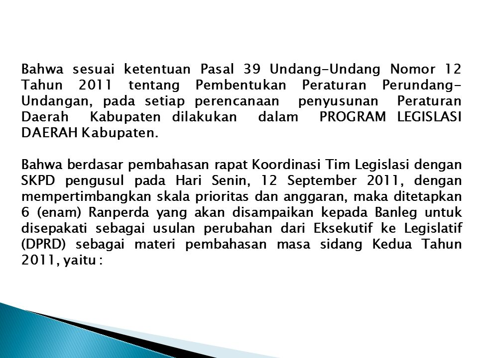 Bahwa sesuai ketentuan Pasal 39 Undang-Undang Nomor 12 Tahun 2011 tentang Pembentukan Peraturan Perundang-Undangan, pada setiap perencanaan penyusunan Peraturan Daerah Kabupaten dilakukan dalam PROGRAM LEGISLASI DAERAH Kabupaten.