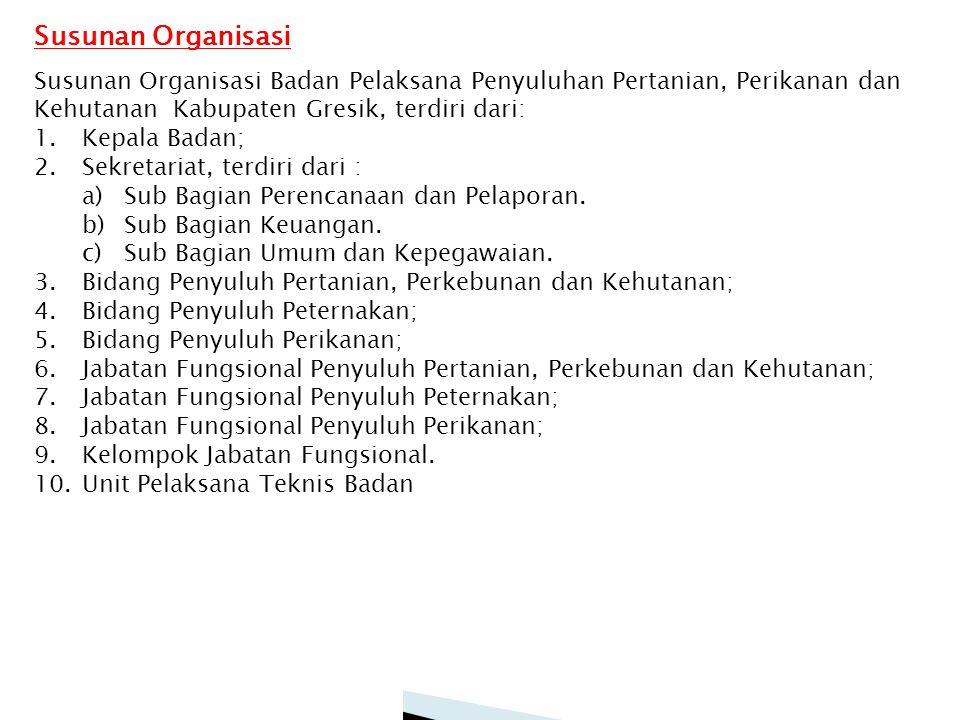 Susunan Organisasi Susunan Organisasi Badan Pelaksana Penyuluhan Pertanian, Perikanan dan Kehutanan Kabupaten Gresik, terdiri dari: