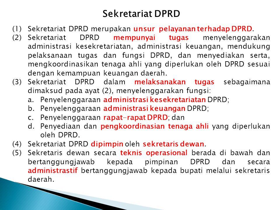 Sekretariat DPRD (1) Sekretariat DPRD merupakan unsur pelayanan terhadap DPRD.