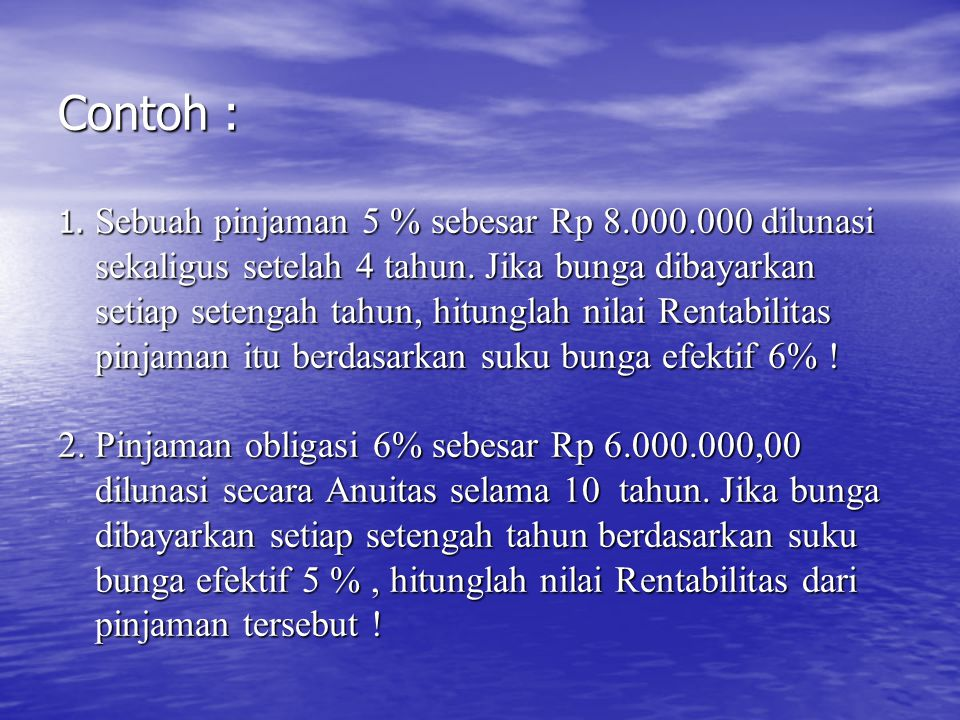 Contoh : 1. Sebuah pinjaman 5 % sebesar Rp 8. 000