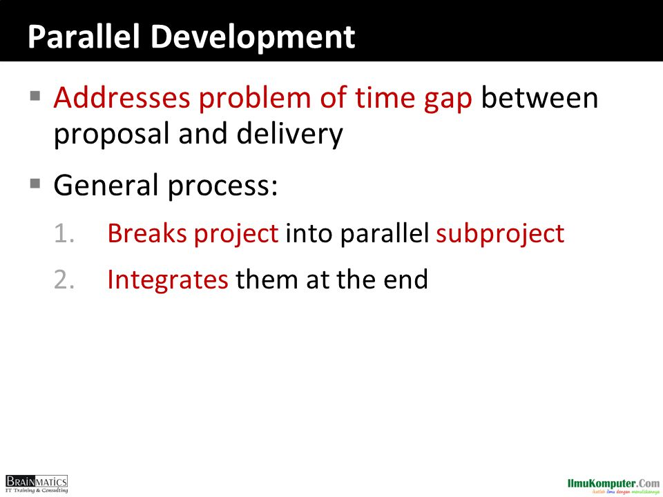 romi@romisatriawahono.net Object-Oriented Programming. Parallel Development. Addresses problem of time gap between proposal and delivery.