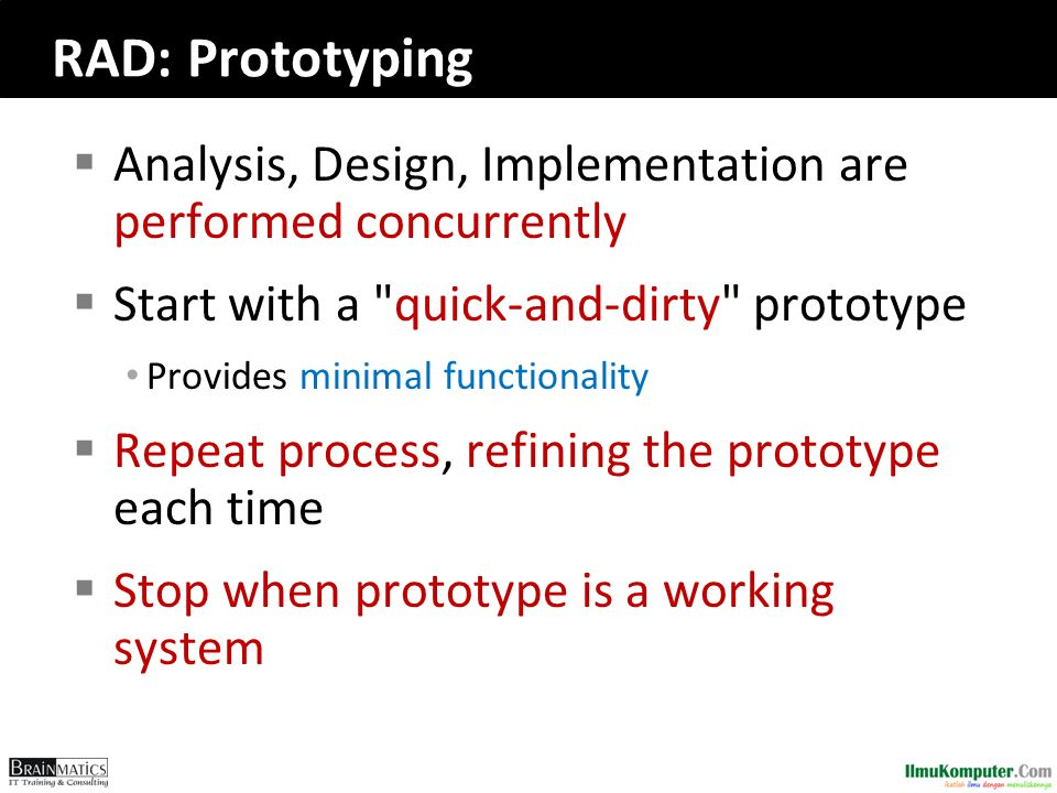romi@romisatriawahono.net Object-Oriented Programming. RAD: Prototyping. Analysis, Design, Implementation are performed concurrently.