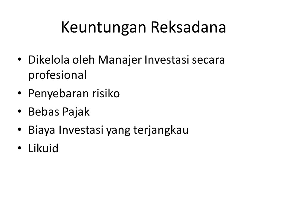 Keuntungan Reksadana Dikelola oleh Manajer Investasi secara profesional. Penyebaran risiko. Bebas Pajak.