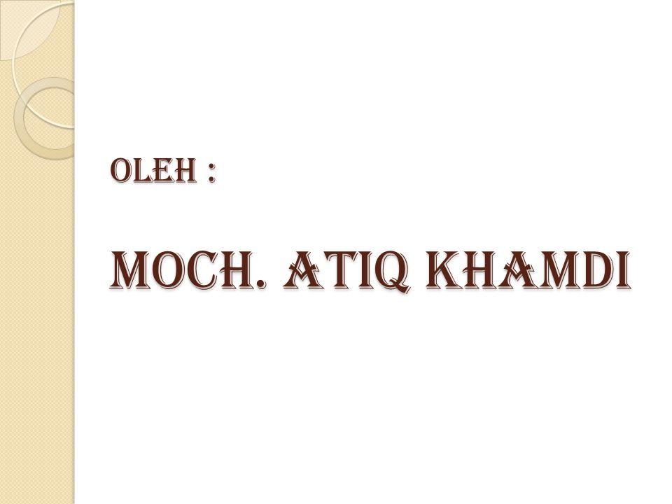 Oleh : Moch. Atiq Khamdi