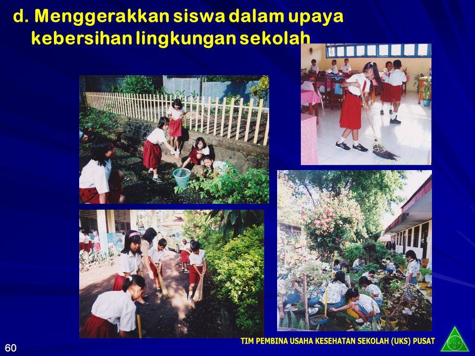 d. Menggerakkan siswa dalam upaya kebersihan lingkungan sekolah