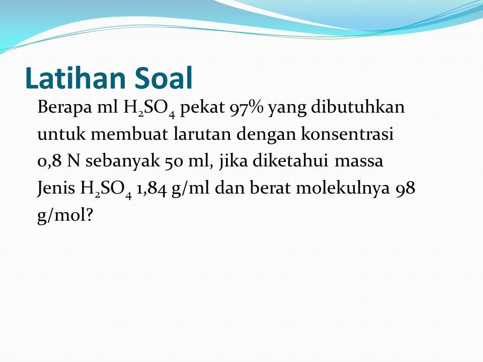 Latihan Soal Berapa ml H2SO4 pekat 97% yang dibutuhkan