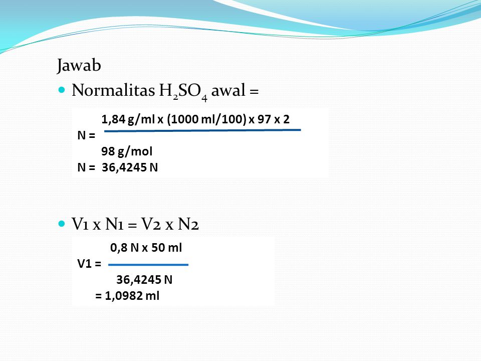 Jawab Normalitas H2SO4 awal = V1 x N1 = V2 x N2