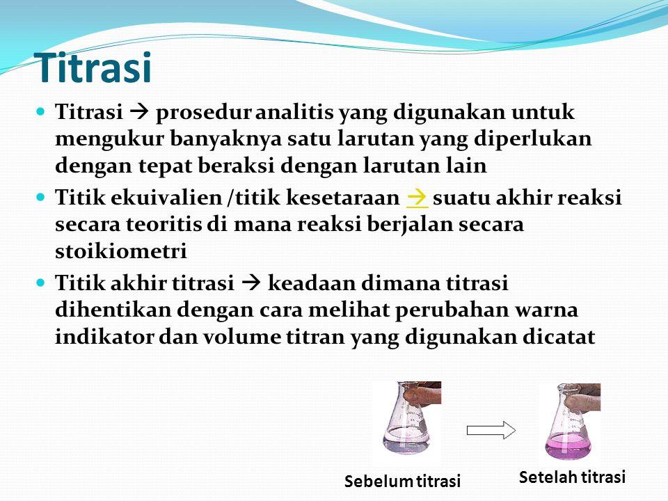 Titrasi Titrasi  prosedur analitis yang digunakan untuk mengukur banyaknya satu larutan yang diperlukan dengan tepat beraksi dengan larutan lain.