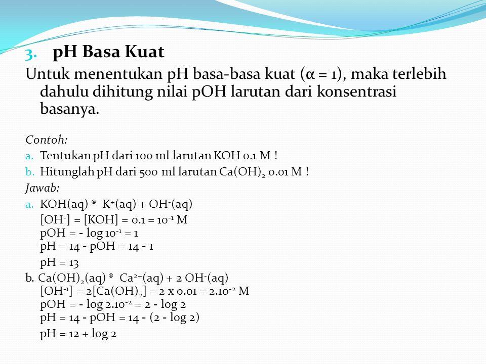 pH Basa Kuat Untuk menentukan pH basa-basa kuat (α = 1), maka terlebih dahulu dihitung nilai pOH larutan dari konsentrasi basanya.