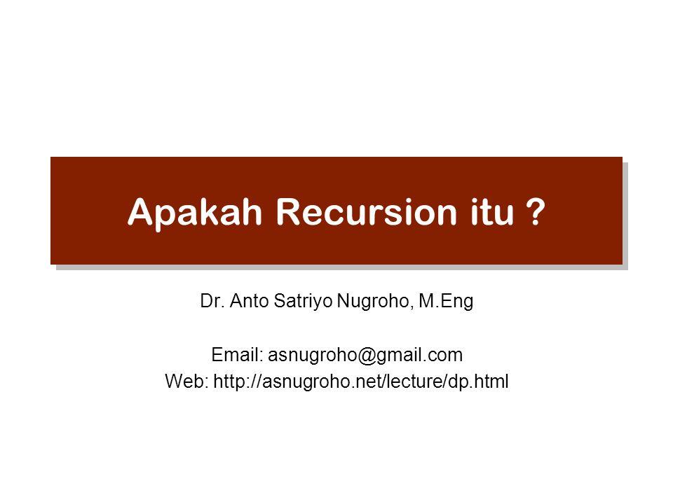 Apakah Recursion itu Dr. Anto Satriyo Nugroho, M.Eng