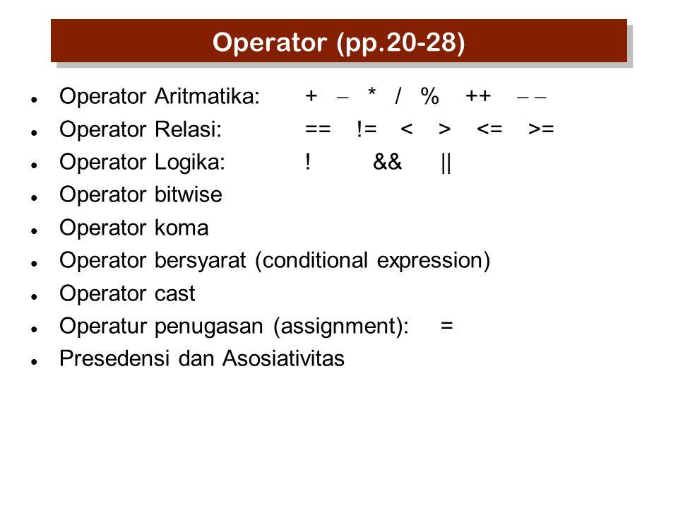 Operator (pp.20-28) Operator Aritmatika: + - * / % ++ - -