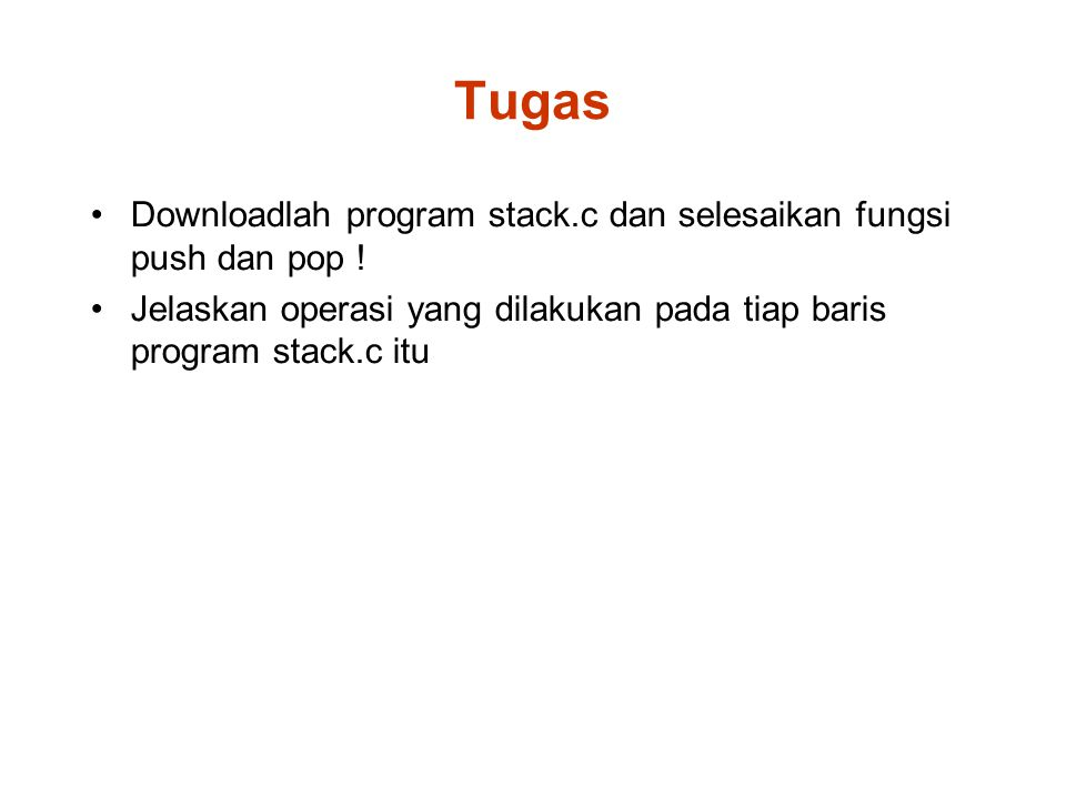 Tugas Downloadlah program stack.c dan selesaikan fungsi push dan pop !