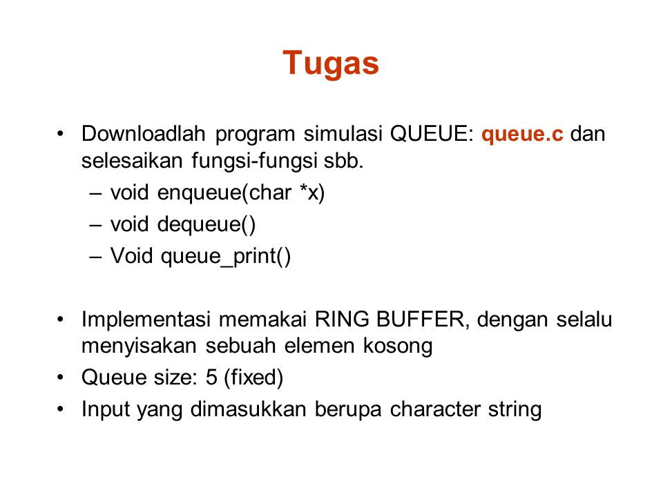 Tugas Downloadlah program simulasi QUEUE: queue.c dan selesaikan fungsi-fungsi sbb. void enqueue(char *x)