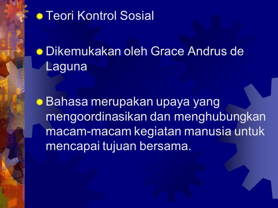 Teori Kontrol Sosial Dikemukakan oleh Grace Andrus de Laguna.