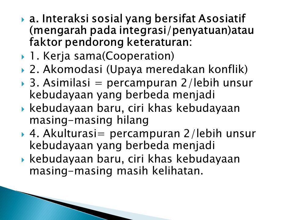 a. Interaksi sosial yang bersifat Asosiatif (mengarah pada integrasi/penyatuan)atau faktor pendorong keteraturan: