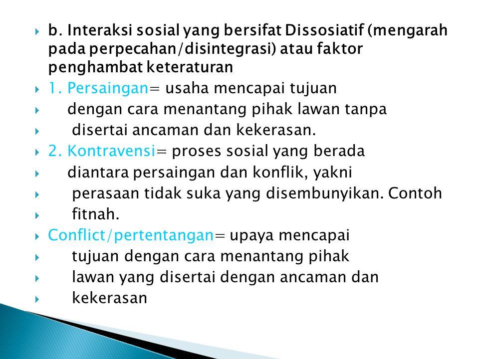 b. Interaksi sosial yang bersifat Dissosiatif (mengarah pada perpecahan/disintegrasi) atau faktor penghambat keteraturan