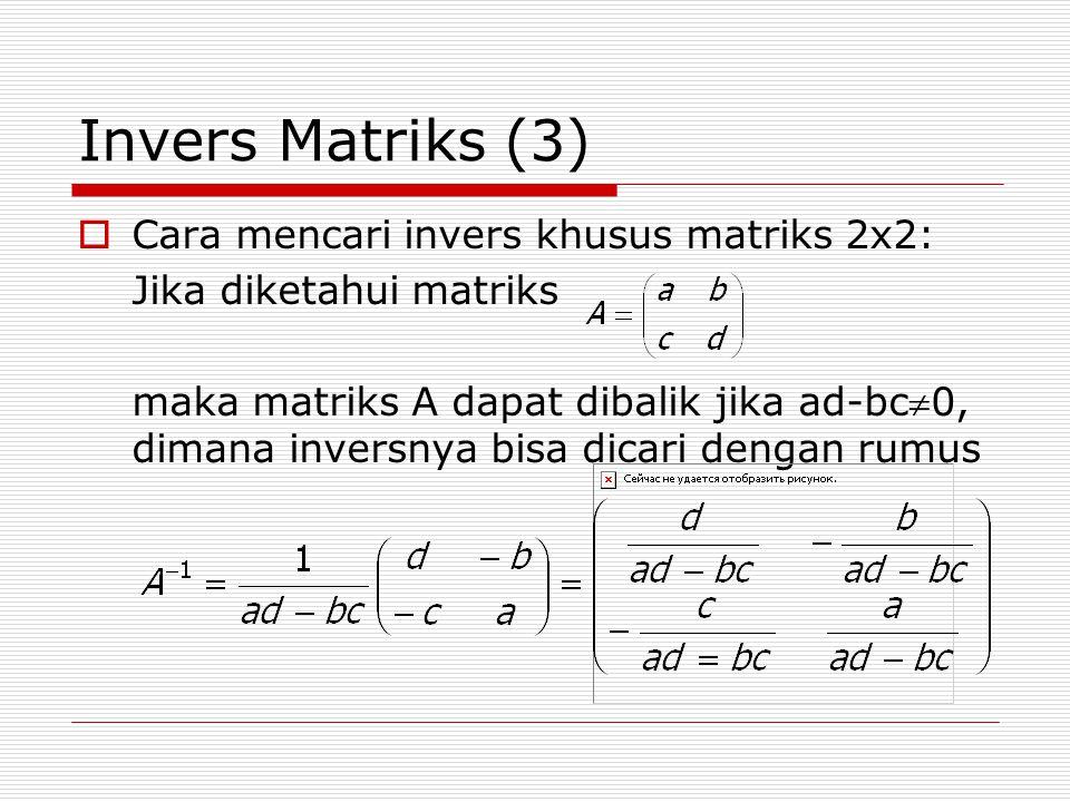Invers Matriks (3) Cara mencari invers khusus matriks 2x2: