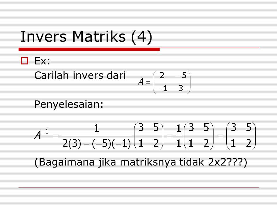 Invers Matriks (4) Ex: Carilah invers dari Penyelesaian: