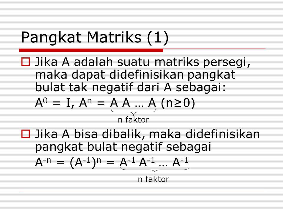 Pangkat Matriks (1) Jika A adalah suatu matriks persegi, maka dapat didefinisikan pangkat bulat tak negatif dari A sebagai: