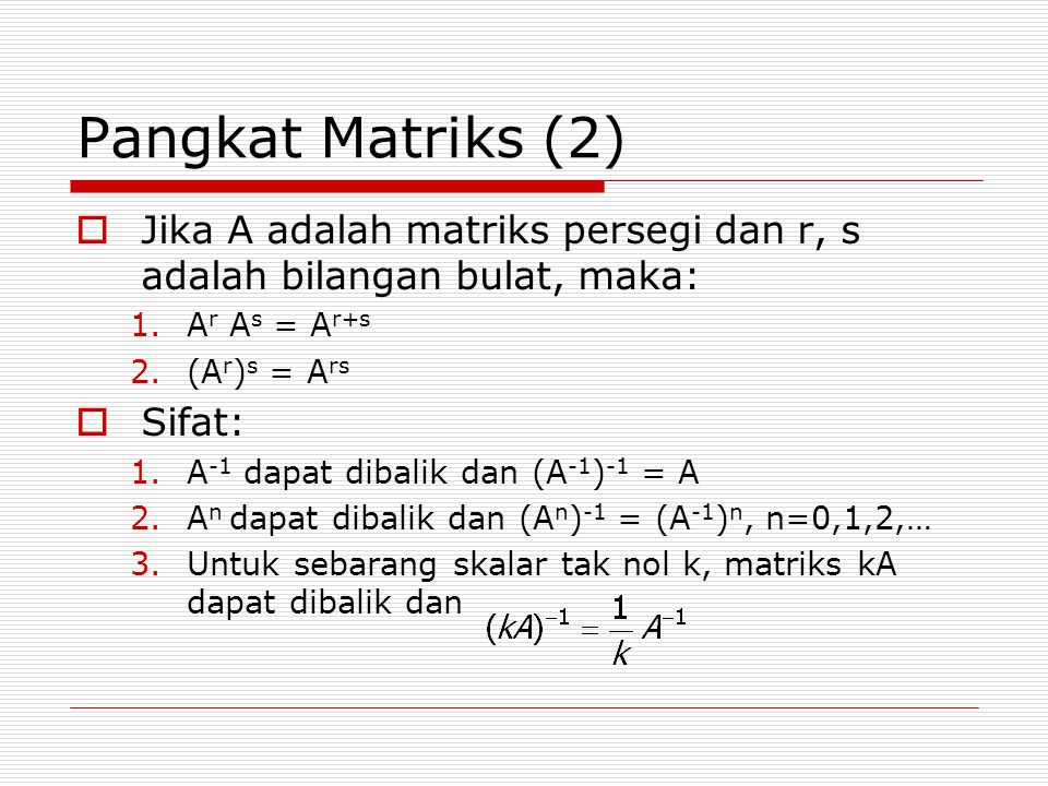 Pangkat Matriks (2) Jika A adalah matriks persegi dan r, s adalah bilangan bulat, maka: Ar As = Ar+s.