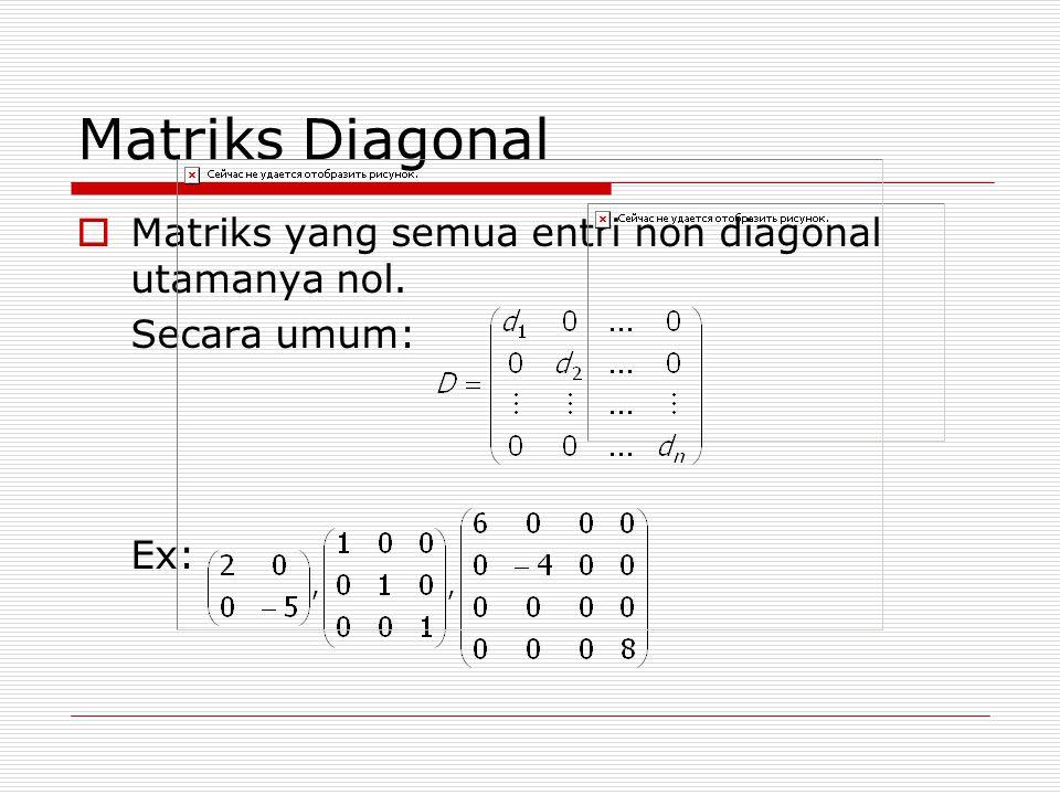 Matriks Diagonal Matriks yang semua entri non diagonal utamanya nol.