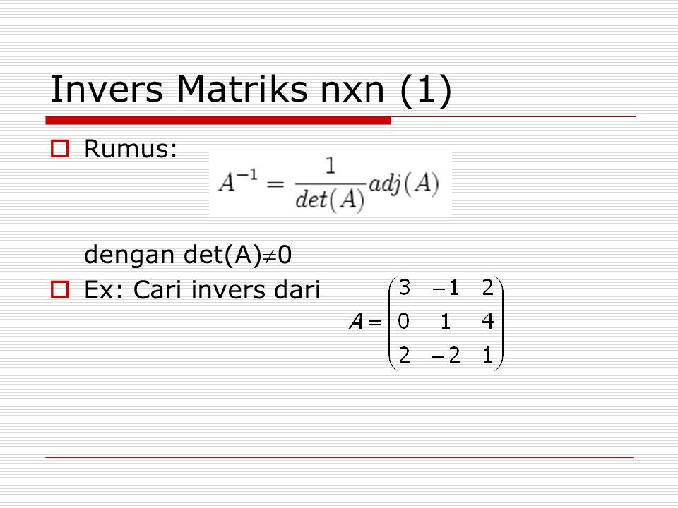 Invers Matriks nxn (1) Rumus: dengan det(A)0 Ex: Cari invers dari