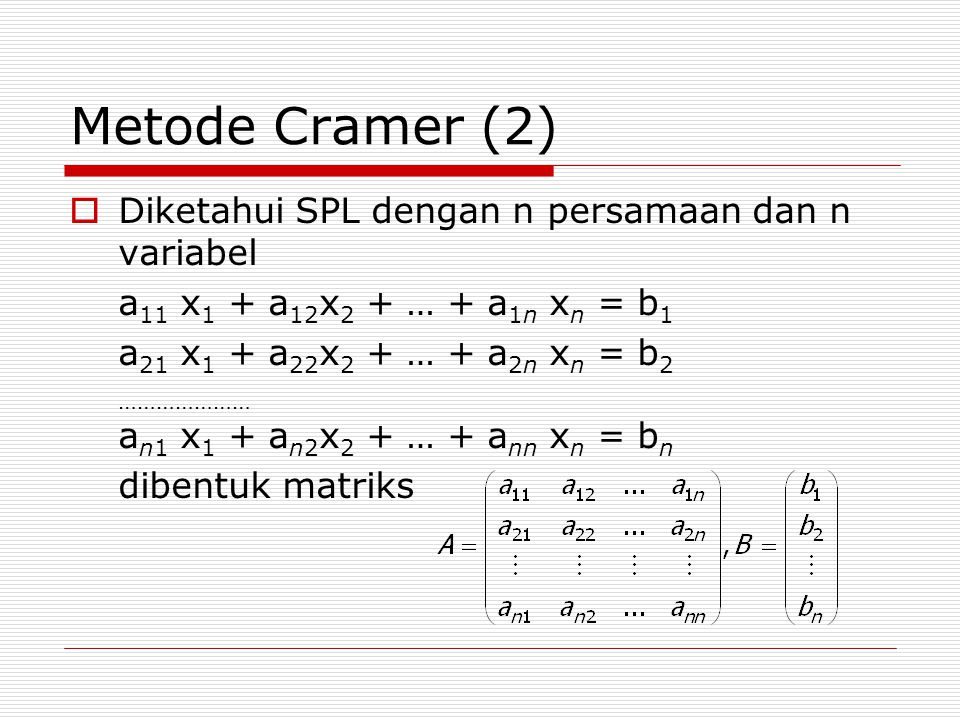 Metode Cramer (2) Diketahui SPL dengan n persamaan dan n variabel