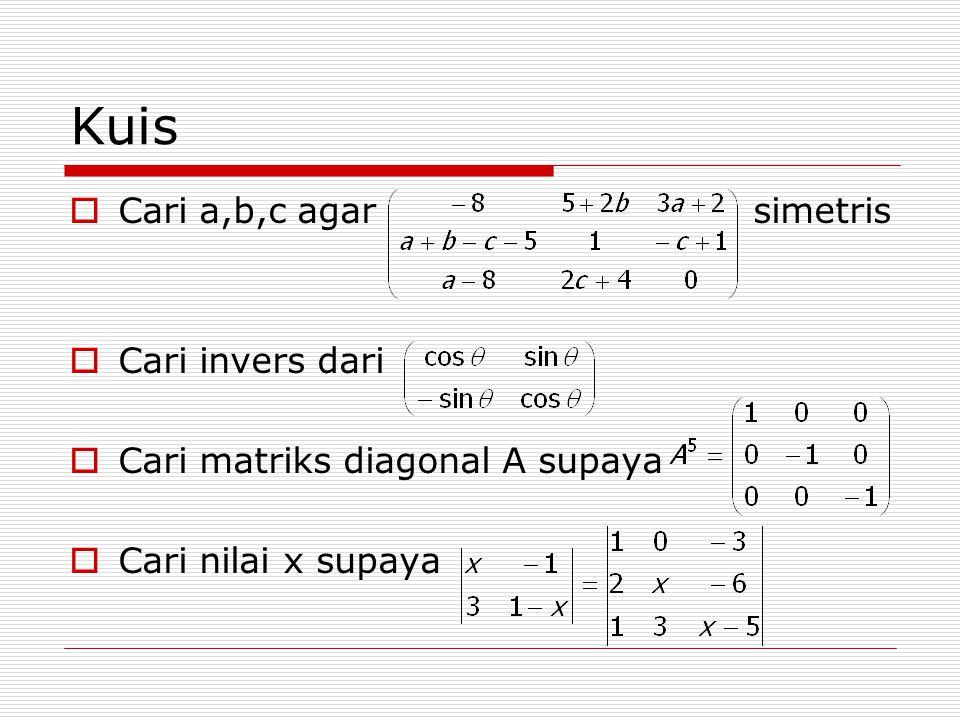 Kuis Cari a,b,c agar simetris Cari invers dari