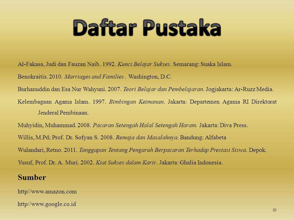 Daftar Pustaka Al-Fakasa, Judi dan Fauzan Naib. 1992. Kunci Belajar Sukses. Semarang: Suaka Islam.