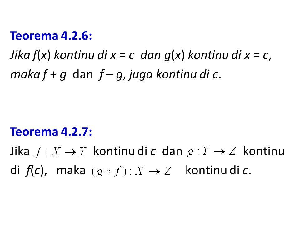 Teorema 4.2.6: Jika f(x) kontinu di x = c dan g(x) kontinu di x = c, maka f + g dan f – g, juga kontinu di c.