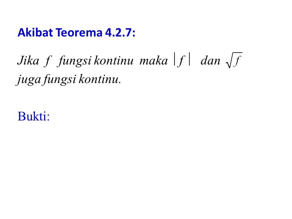 Akibat Teorema 4.2.7: Jika f fungsi kontinu maka f  dan juga fungsi kontinu. Bukti: